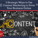 5 Strategic Ways to Use Content Marketing to Drive Your Business Online