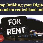 Stop Building Your Digital Brand on Rented Land Only