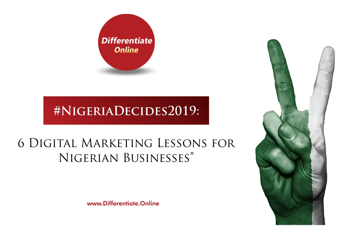 #NigeriaDecides2019: 6 Digital Marketing Lessons for Nigerian Businesses