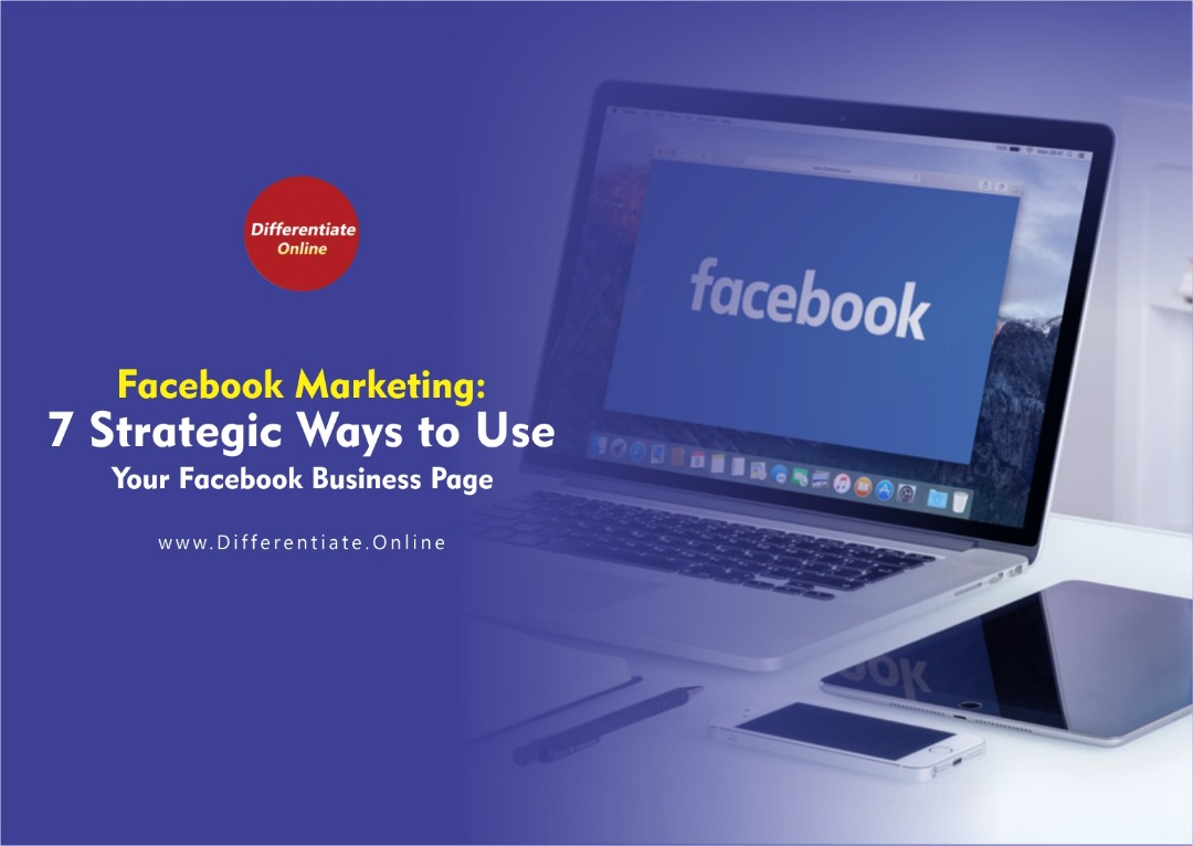 Facebook Marketing: 7 Strategic Ways to Use Your Facebook Business Page
